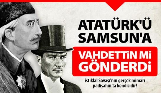 Atatürkü samsuna Vahdettin mi gönderdi, atatürkü samsuna padisah mi gönderdi, m. kemali samsuna Vahdettin mi gönderdi, m. kemali anadoluya vahdettin mi gönderdi, atatürkü anadoluya padisah mi gönderdi