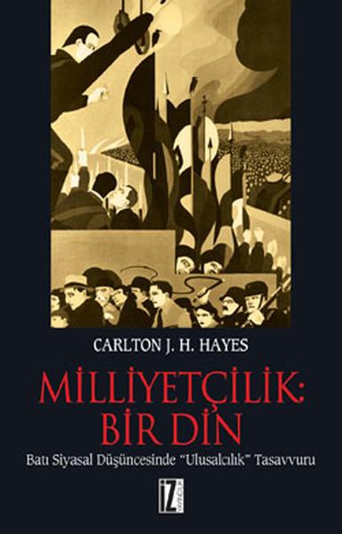 carlton j.h. Hayes Milliyetcilik Bir Din, Islamda milliyetcilik, Irkcilik, Hz. Peygamber hadis milliyetcilik irkcilik, kemalist devrimler, kemalist inkilaplar,